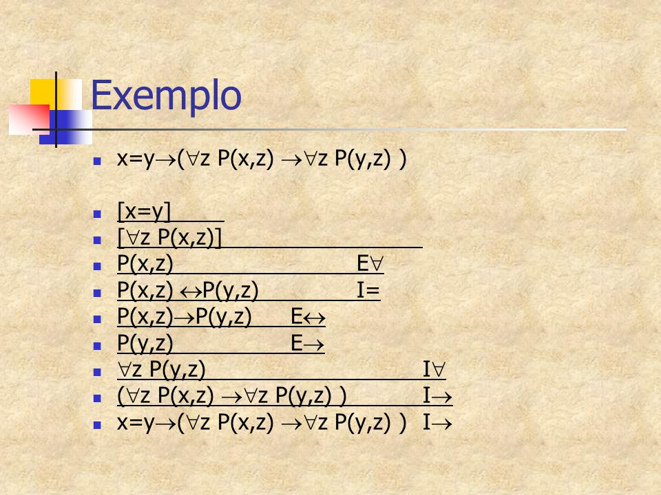 Exemplo x=y(z P(x,z) z P(y,z) ) [x=y] [z P(x,z)] P(x,z) E